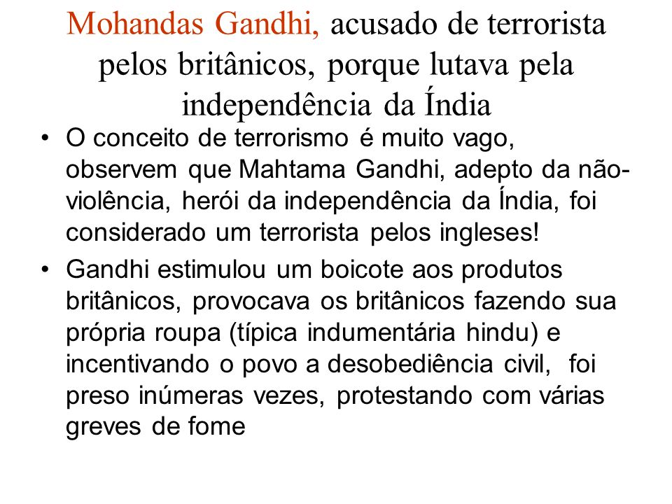 Mohandas Gandhi, acusado de terrorista pelos britânicos, porque lutava pela independência da Índia