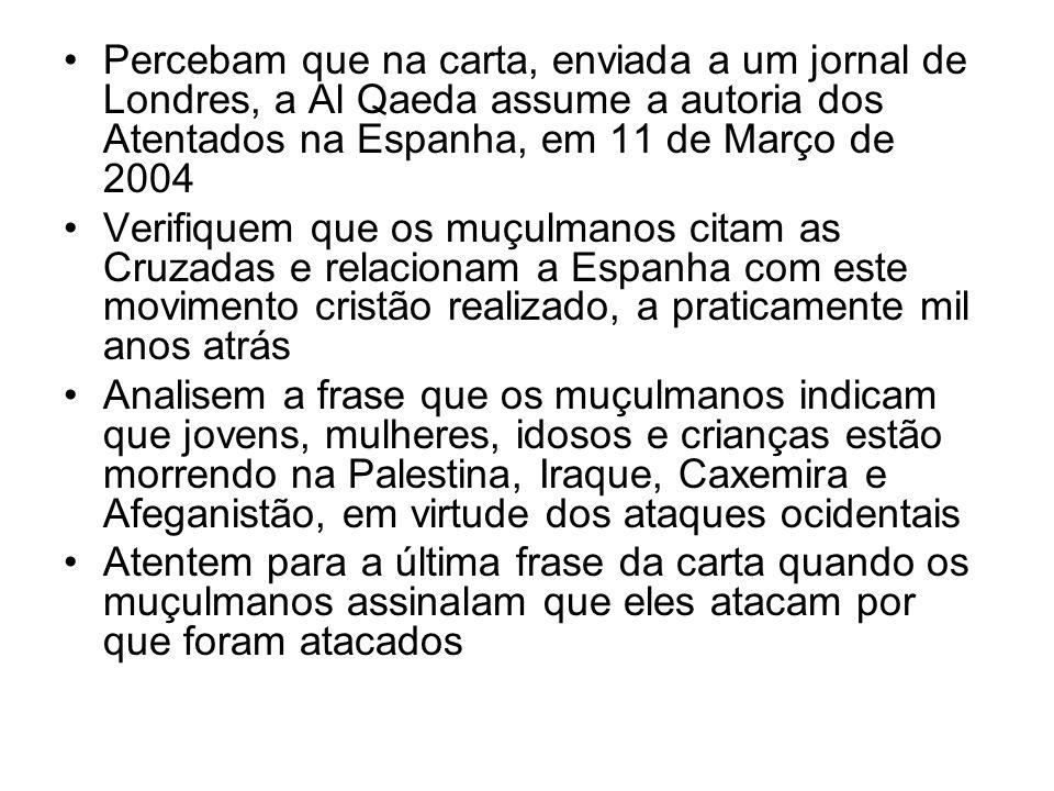 Percebam que na carta, enviada a um jornal de Londres, a Al Qaeda assume a autoria dos Atentados na Espanha, em 11 de Março de 2004