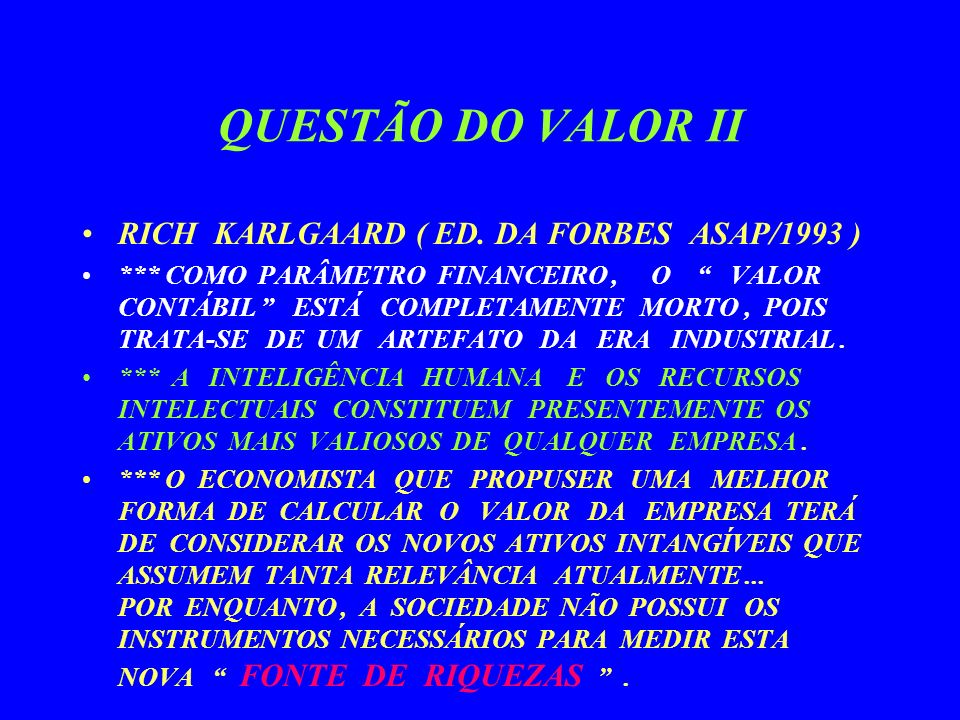 QUESTÃO DO VALOR II RICH KARLGAARD ( ED. DA FORBES ASAP/1993 )