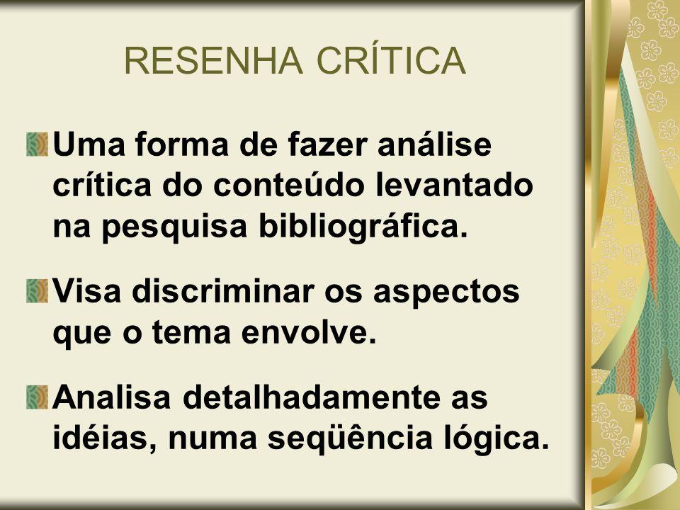 RESENHA CRÍTICA Uma forma de fazer análise crítica do conteúdo levantado na pesquisa bibliográfica.