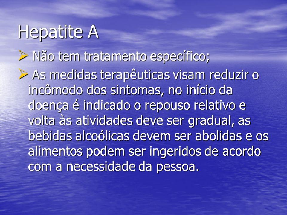 Hepatite A Não tem tratamento específico;