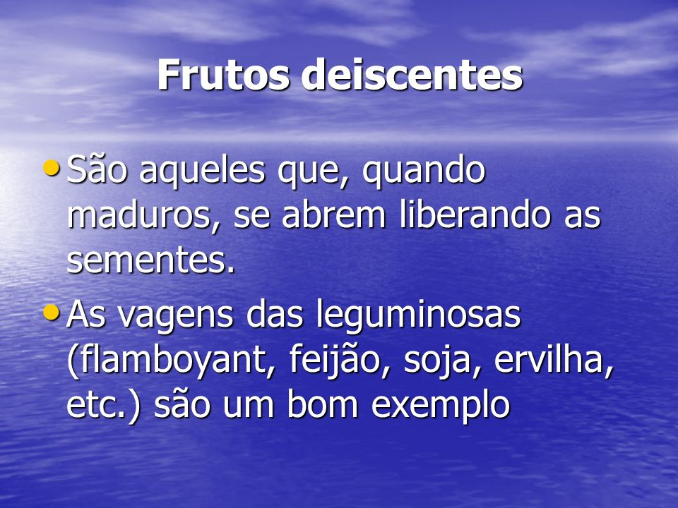 Frutos deiscentes São aqueles que, quando maduros, se abrem liberando as sementes.