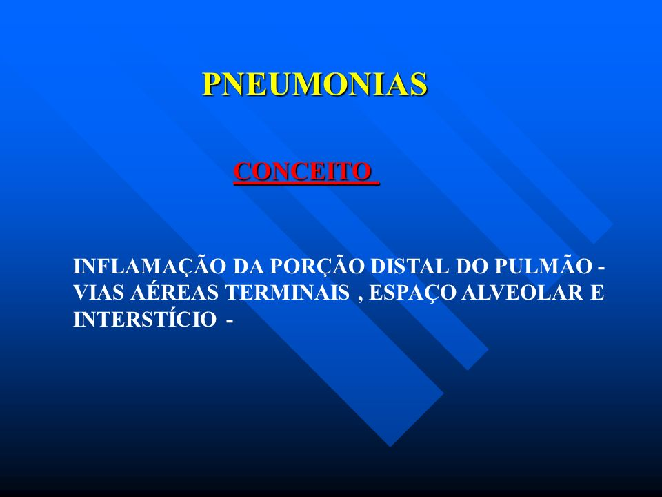 PNEUMONIAS CONCEITO INFLAMAÇÃO DA PORÇÃO DISTAL DO PULMÃO -