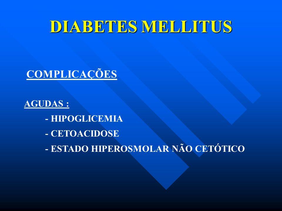DIABETES MELLITUS COMPLICAÇÕES AGUDAS : - HIPOGLICEMIA - CETOACIDOSE