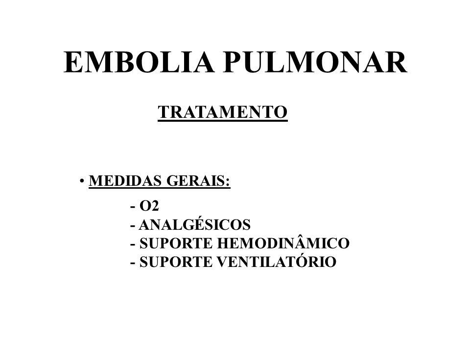 EMBOLIA PULMONAR TRATAMENTO MEDIDAS GERAIS: - O2 - ANALGÉSICOS