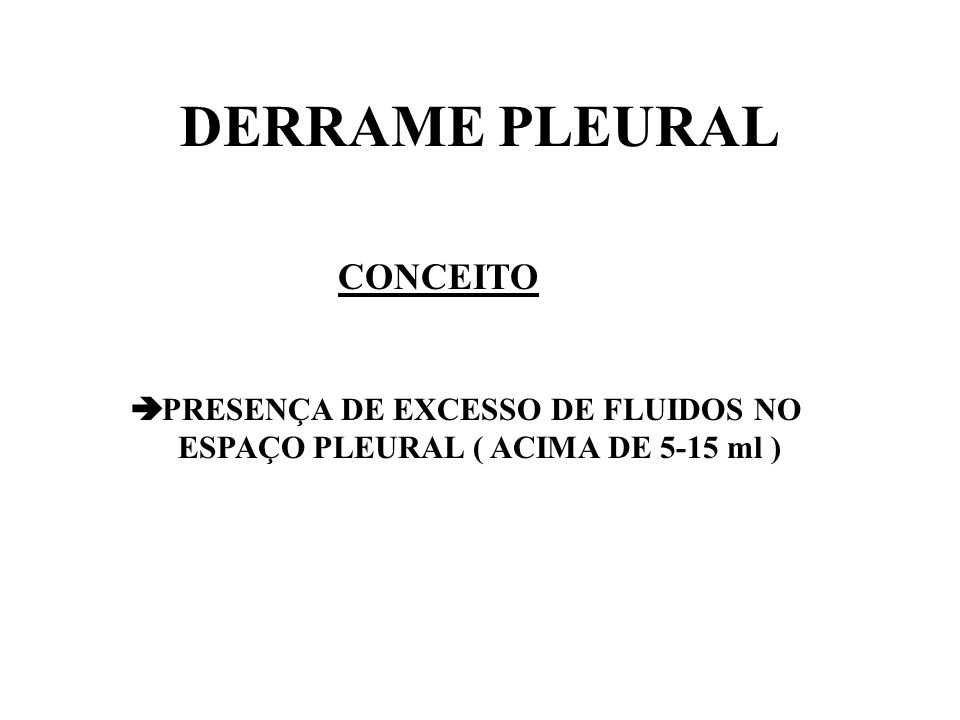 DERRAME PLEURAL CONCEITO PRESENÇA DE EXCESSO DE FLUIDOS NO