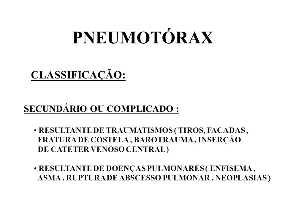 PNEUMOTÓRAX CLASSIFICAÇÃO: SECUNDÁRIO OU COMPLICADO :