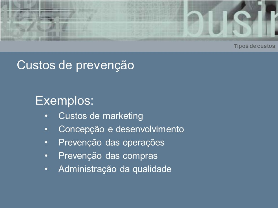 Custos de prevenção Exemplos: Custos de marketing