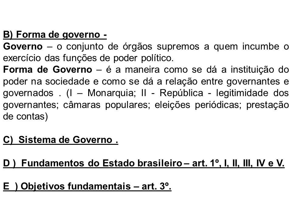 B) Forma de governo - Governo – o conjunto de órgãos supremos a quem incumbe o exercício das funções de poder político.