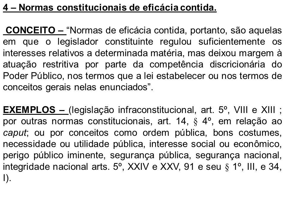 4 – Normas constitucionais de eficácia contida.