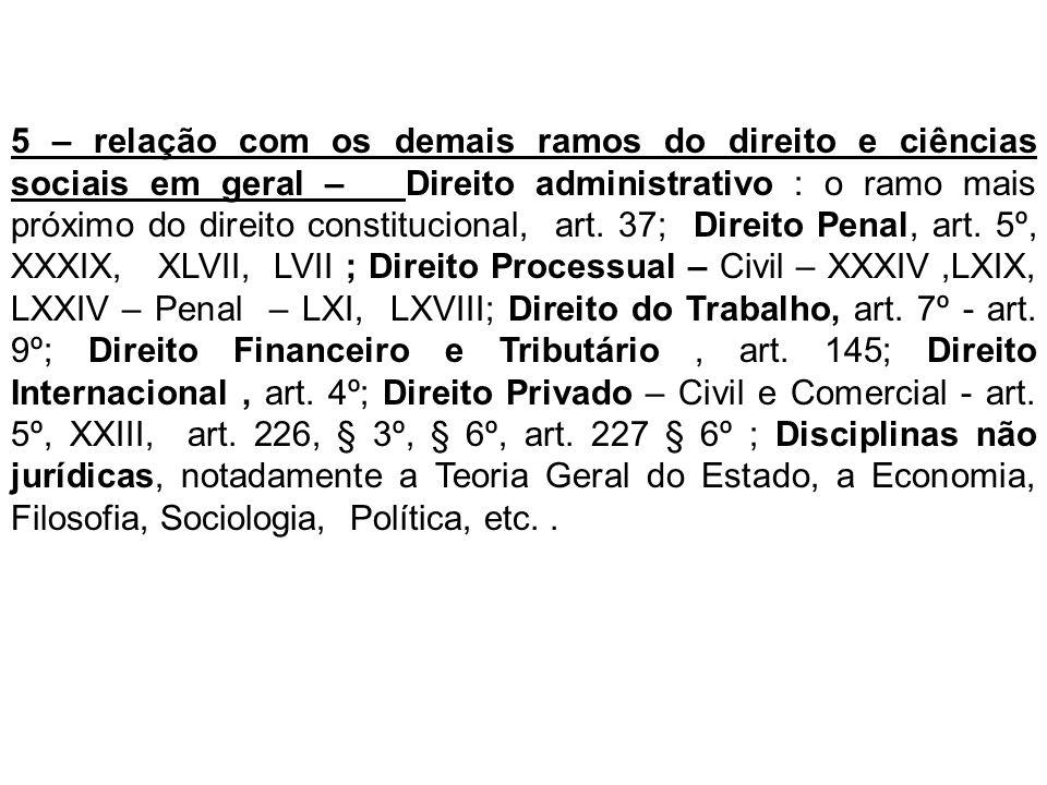 5 – relação com os demais ramos do direito e ciências sociais em geral – Direito administrativo : o ramo mais próximo do direito constitucional, art.
