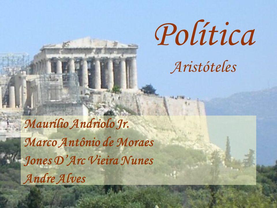 Política Aristóteles Maurílio Andriolo Jr. Marco Antônio de Moraes