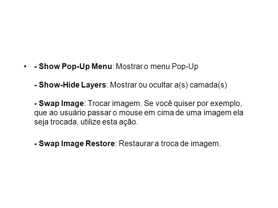 - Show Pop-Up Menu: Mostrar o menu Pop-Up - Show-Hide Layers: Mostrar ou ocultar a(s) camada(s) - Swap Image: Trocar imagem.