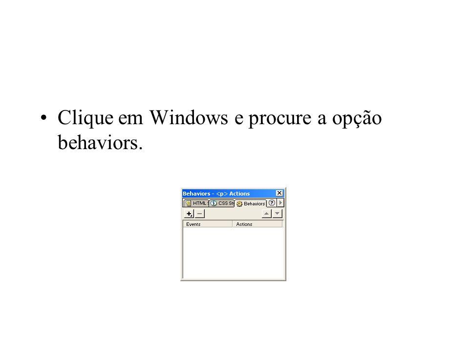 Clique em Windows e procure a opção behaviors.