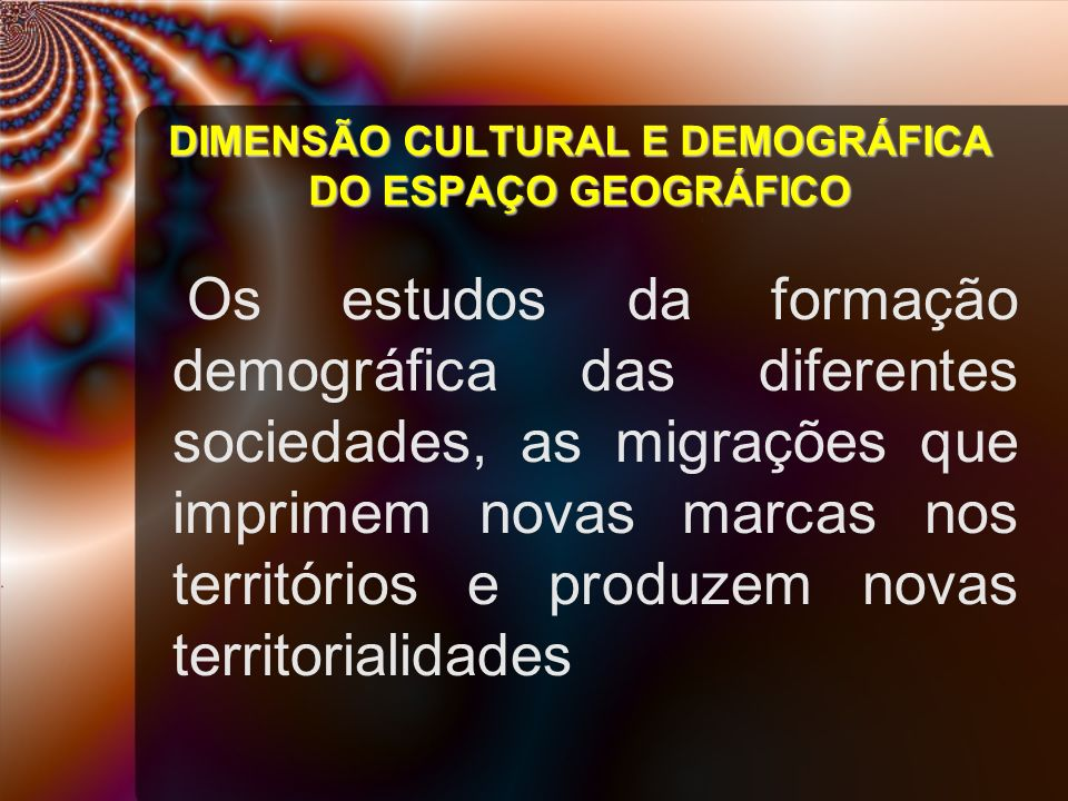 DIMENSÃO CULTURAL E DEMOGRÁFICA DO ESPAÇO GEOGRÁFICO