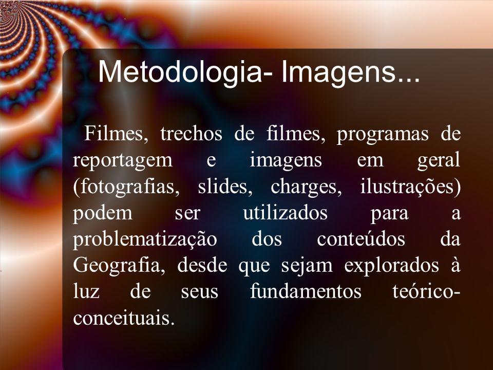 Metodologia- Imagens...