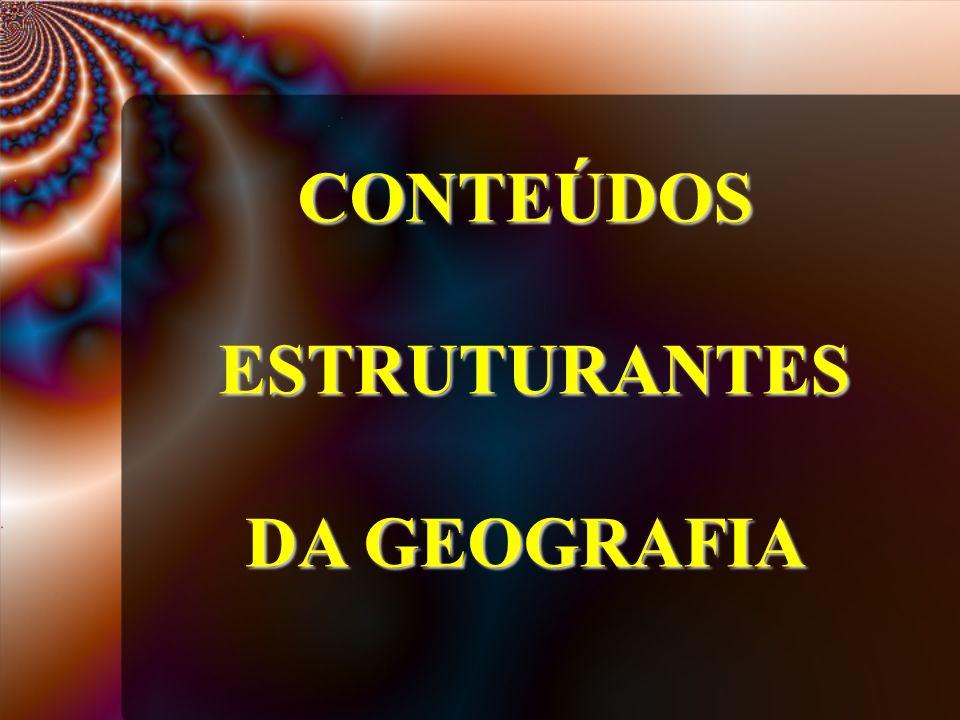 CONTEÚDOS ESTRUTURANTES DA GEOGRAFIA