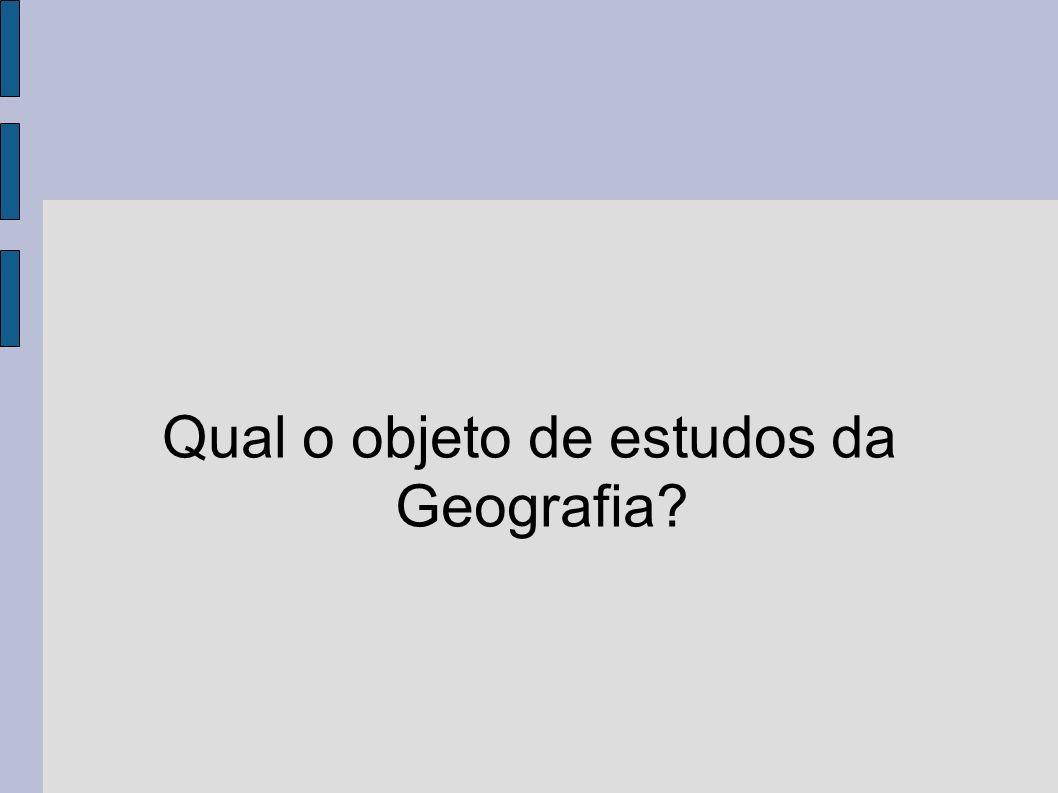 Qual o objeto de estudos da Geografia