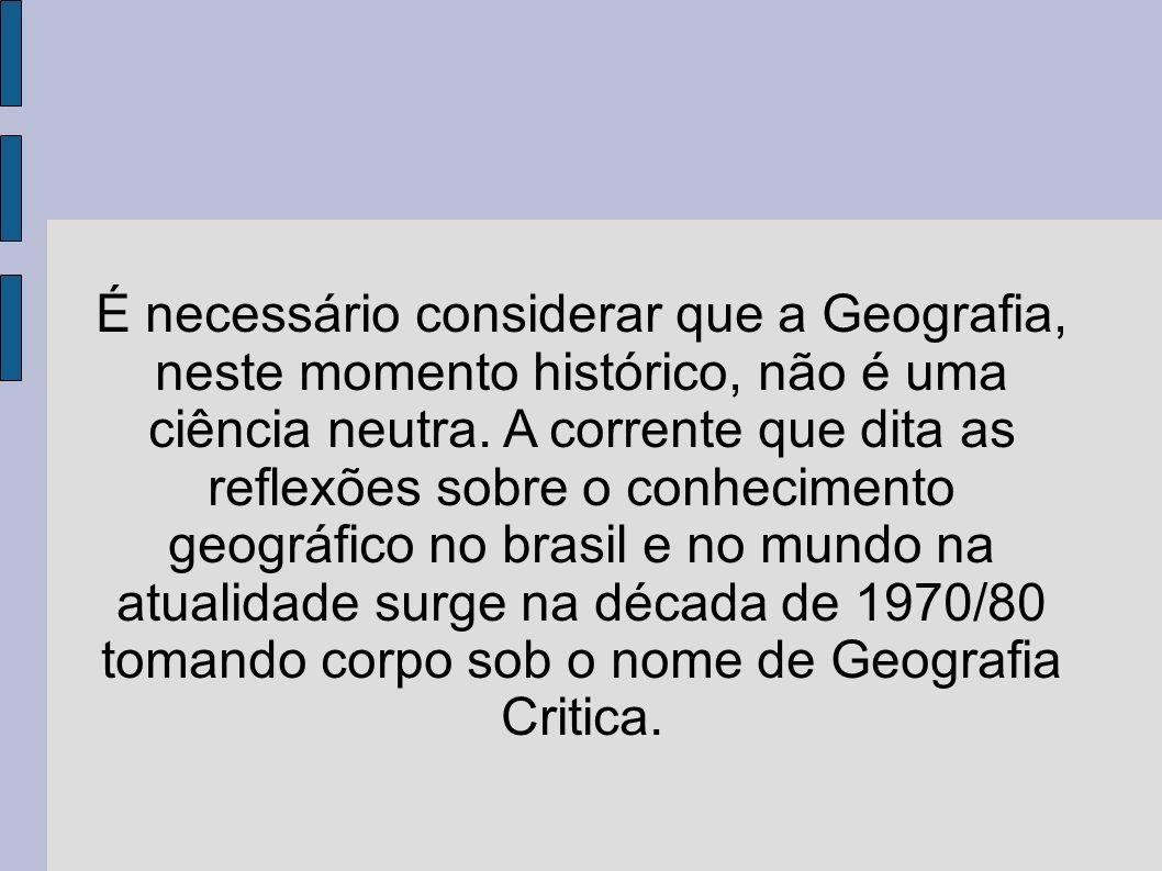 É necessário considerar que a Geografia, neste momento histórico, não é uma ciência neutra.