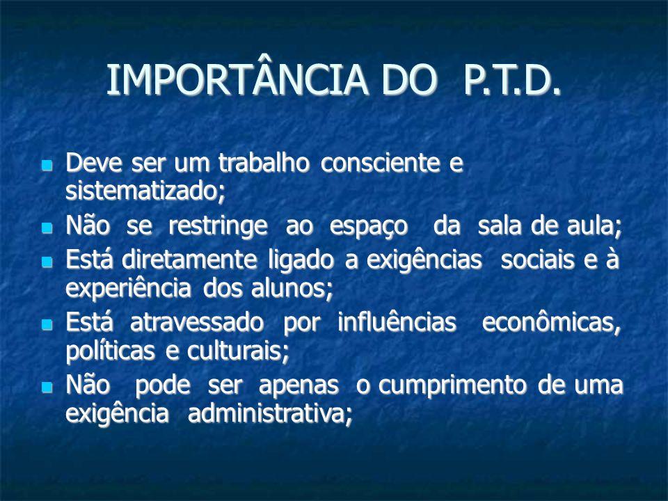 IMPORTÂNCIA DO P.T.D. Deve ser um trabalho consciente e sistematizado;