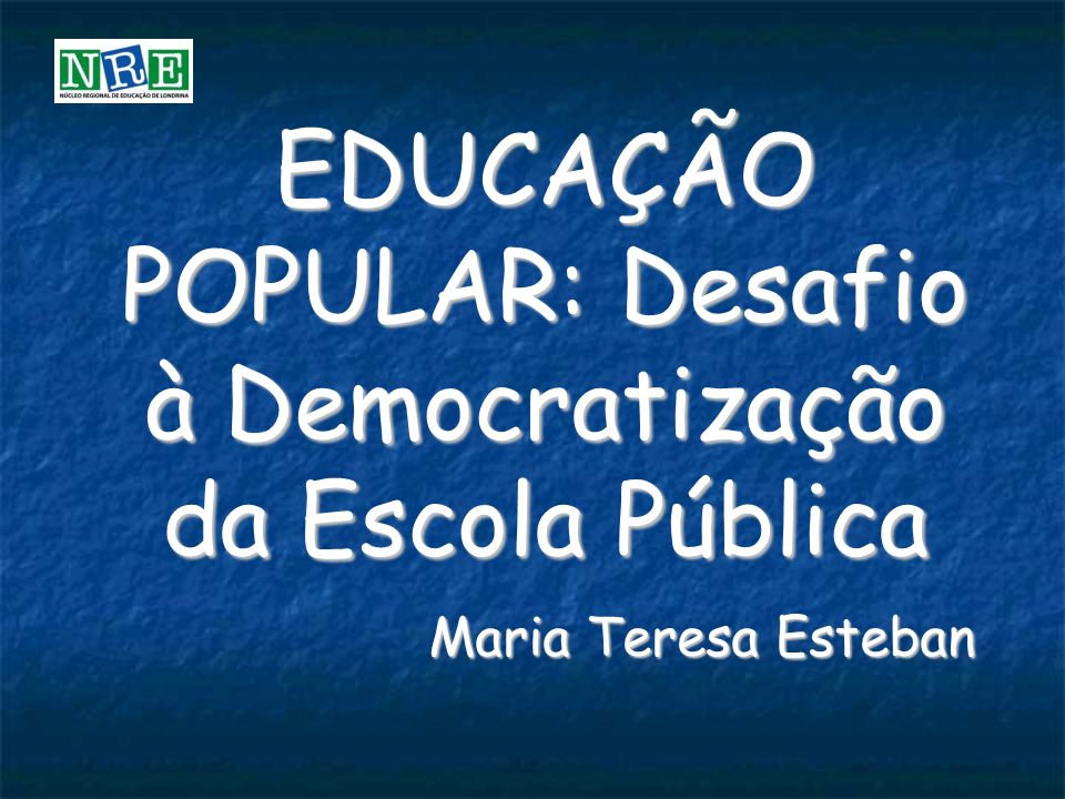 EDUCAÇÃO POPULAR: Desafio à Democratização da Escola Pública