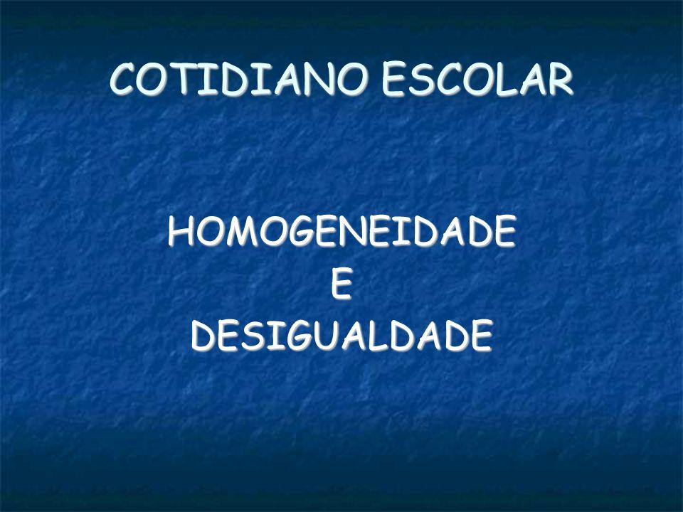 COTIDIANO ESCOLAR HOMOGENEIDADE E DESIGUALDADE