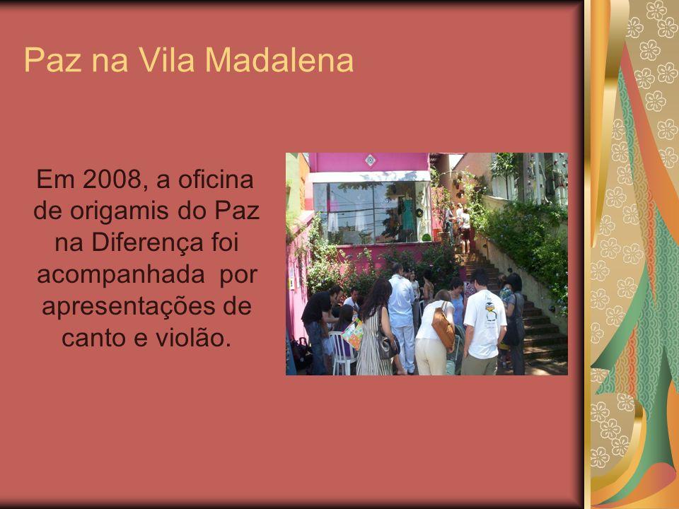 Paz na Vila Madalena Em 2008, a oficina de origamis do Paz na Diferença foi acompanhada por apresentações de canto e violão.