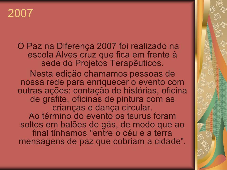 2007 O Paz na Diferença 2007 foi realizado na escola Alves cruz que fica em frente à sede do Projetos Terapêuticos.