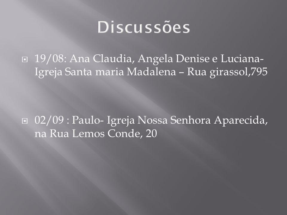 Discussões 19/08: Ana Claudia, Angela Denise e Luciana- Igreja Santa maria Madalena – Rua girassol,795.
