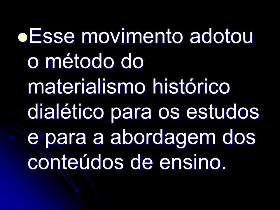 Esse movimento adotou o método do materialismo histórico dialético para os estudos e para a abordagem dos conteúdos de ensino.