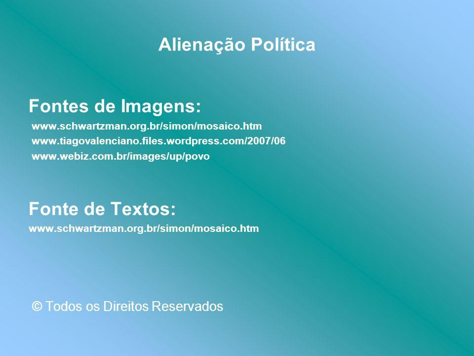 Alienação Política Fontes de Imagens: Fonte de Textos: