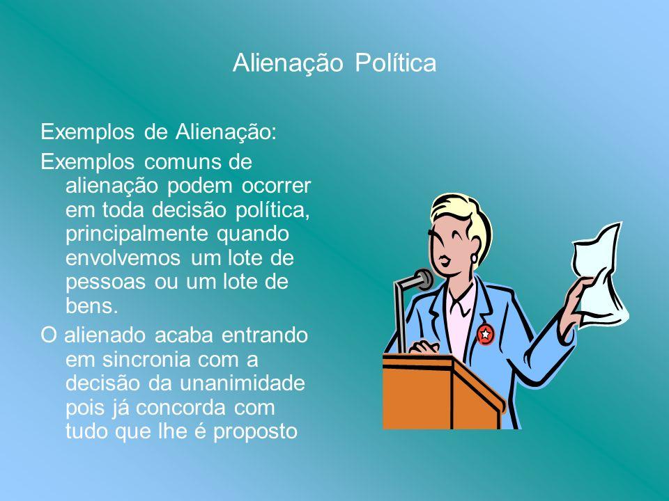 Alienação Política Exemplos de Alienação: