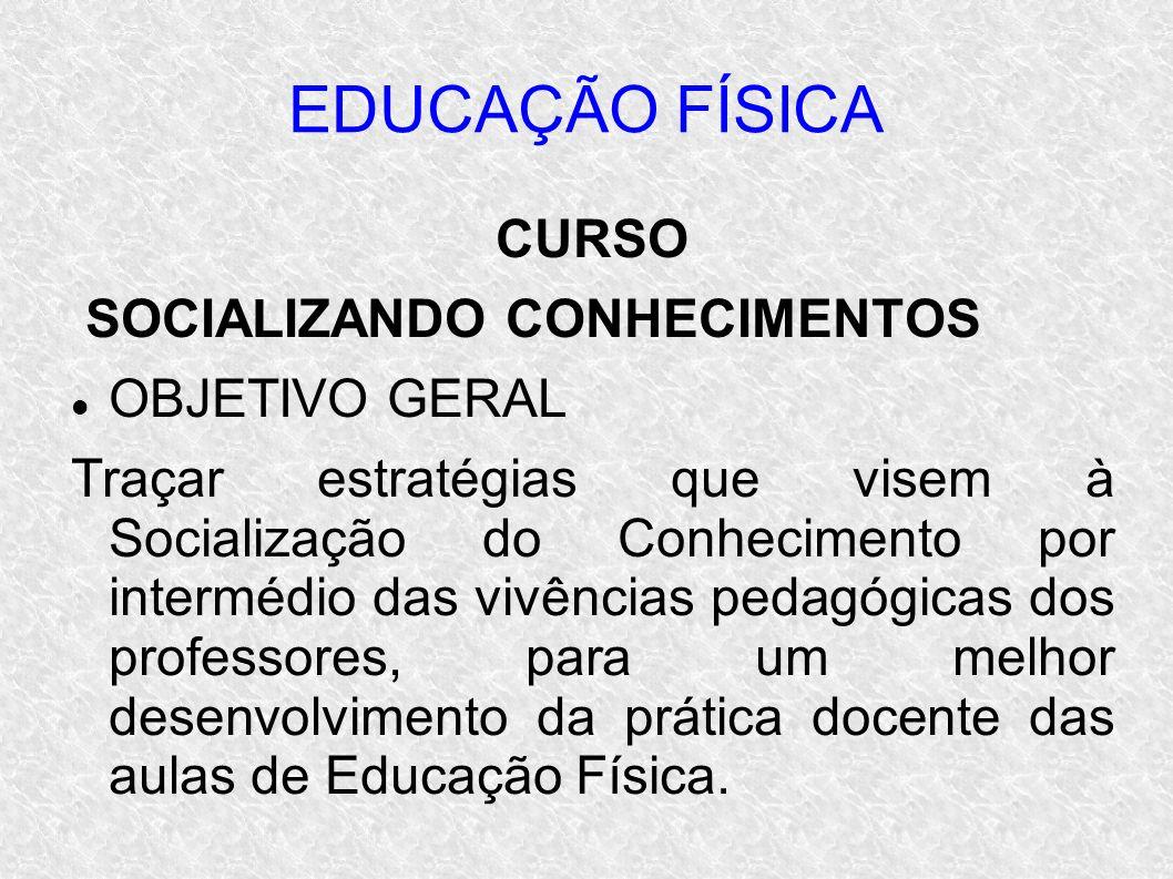 EDUCAÇÃO FÍSICA CURSO SOCIALIZANDO CONHECIMENTOS OBJETIVO GERAL