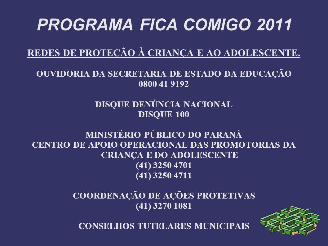 PROGRAMA FICA COMIGO 2011 REDES DE PROTEÇÃO À CRIANÇA E AO ADOLESCENTE. OUVIDORIA DA SECRETARIA DE ESTADO DA EDUCAÇÃO.
