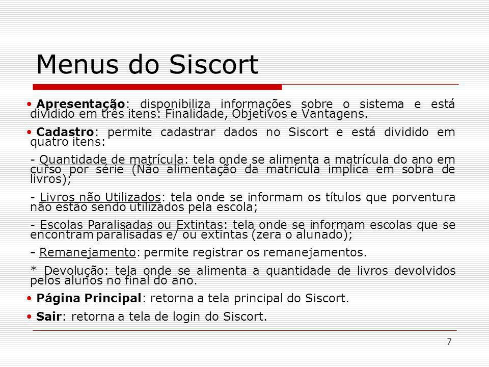 Menus do Siscort Apresentação: disponibiliza informações sobre o sistema e está dividido em três itens: Finalidade, Objetivos e Vantagens.