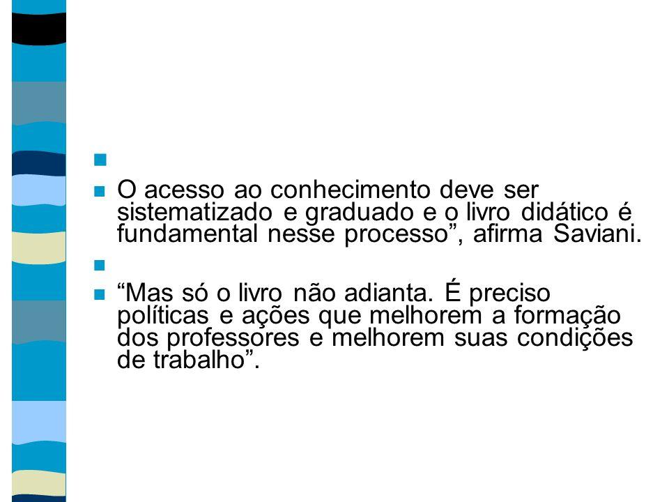 O acesso ao conhecimento deve ser sistematizado e graduado e o livro didático é fundamental nesse processo , afirma Saviani.