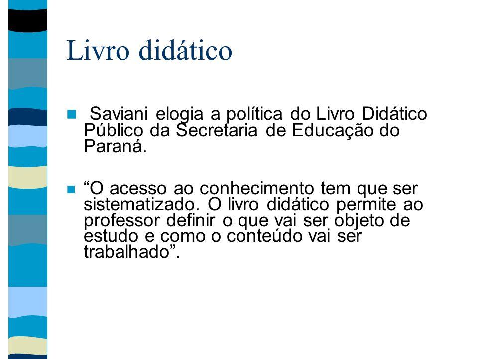 Livro didático Saviani elogia a política do Livro Didático Público da Secretaria de Educação do Paraná.