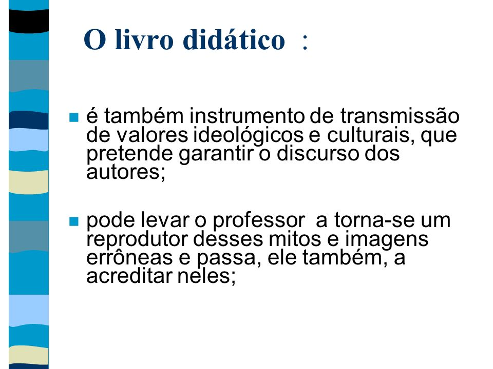 O livro didático : é também instrumento de transmissão de valores ideológicos e culturais, que pretende garantir o discurso dos autores;