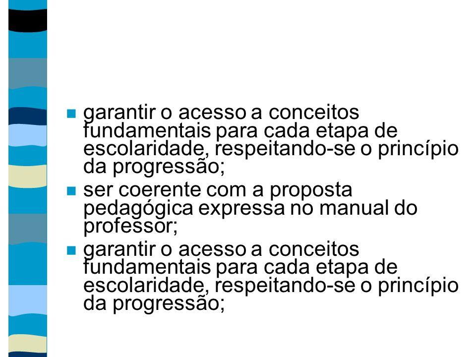 garantir o acesso a conceitos fundamentais para cada etapa de escolaridade, respeitando-se o princípio da progressão;