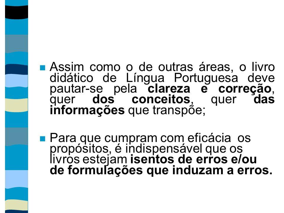 Assim como o de outras áreas, o livro didático de Língua Portuguesa deve pautar-se pela clareza e correção, quer dos conceitos, quer das informações que transpõe;