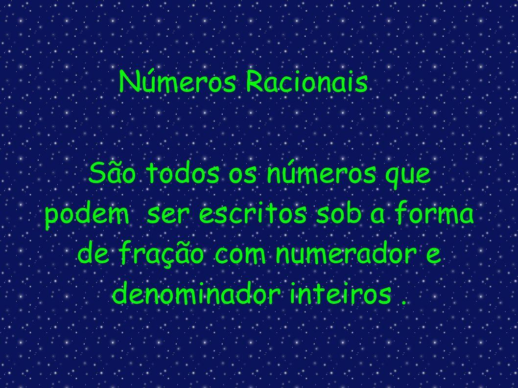 Números RacionaisSão todos os números que podem ser escritos sob a forma de fração com numerador e denominador inteiros .