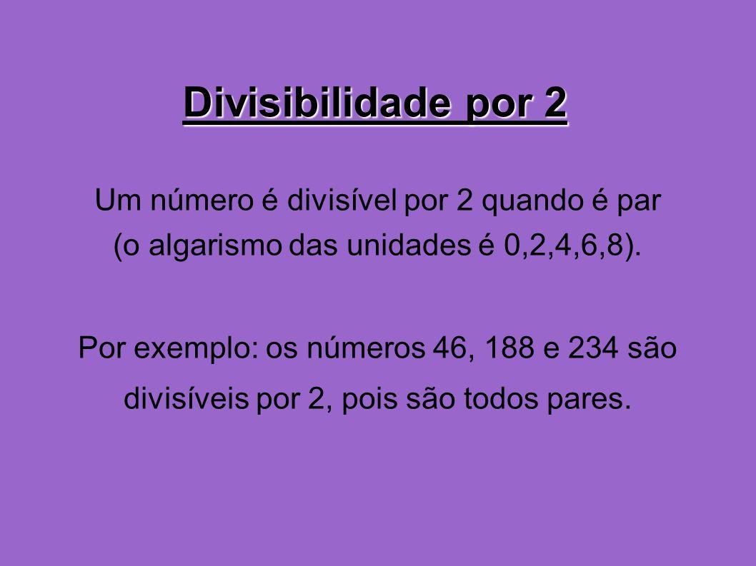 Divisibilidade por 2 Um número é divisível por 2 quando é par