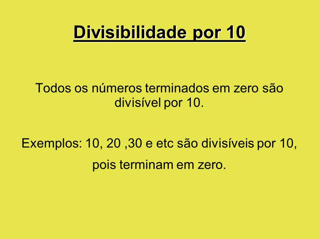 Todos os números terminados em zero são divisível por 10.