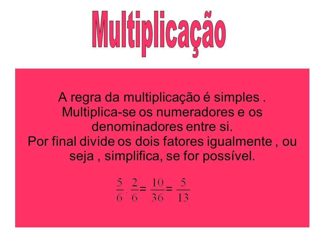 Multiplicação A regra da multiplicação é simples .