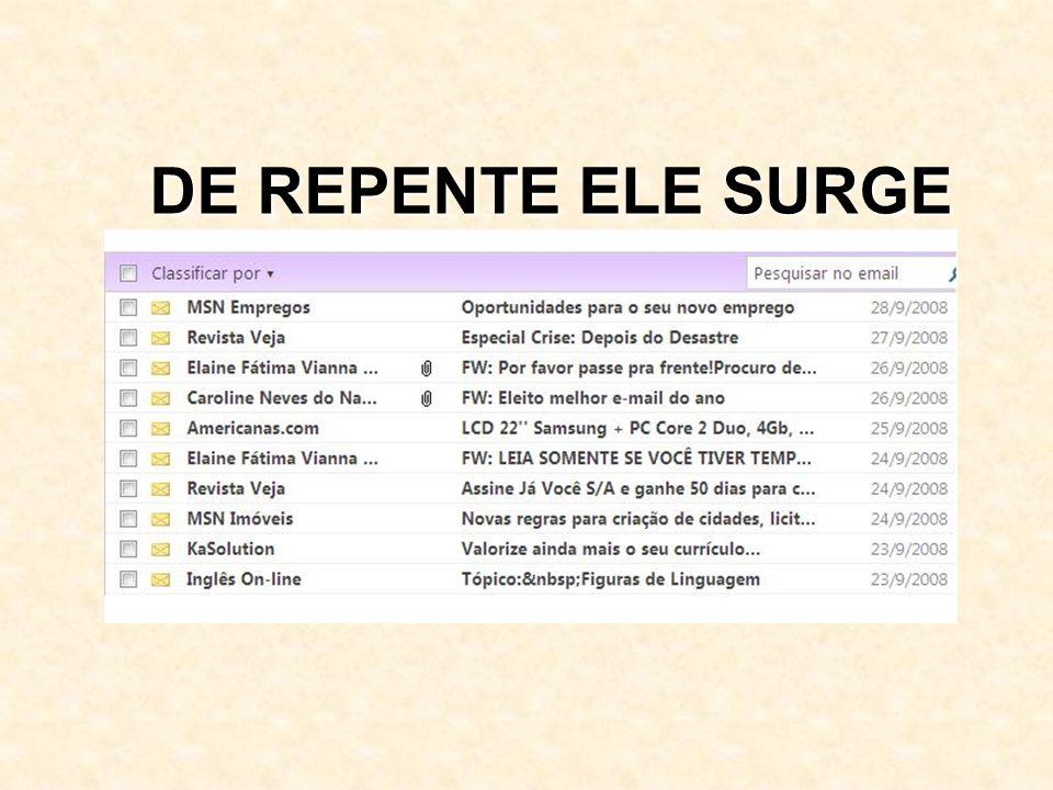 DE REPENTE ELE SURGE
