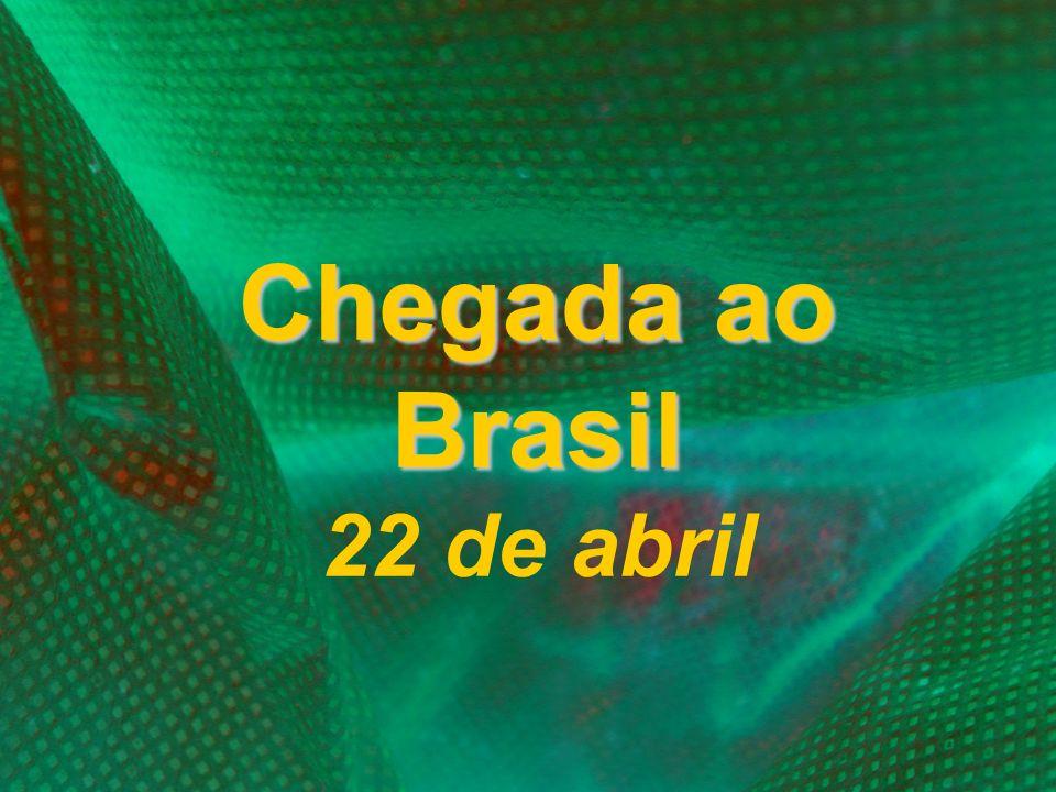 Chegada ao Brasil 22 de abril