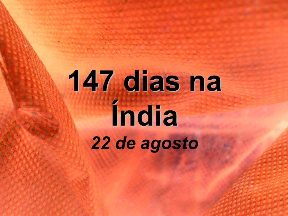 147 dias na Índia 22 de agosto