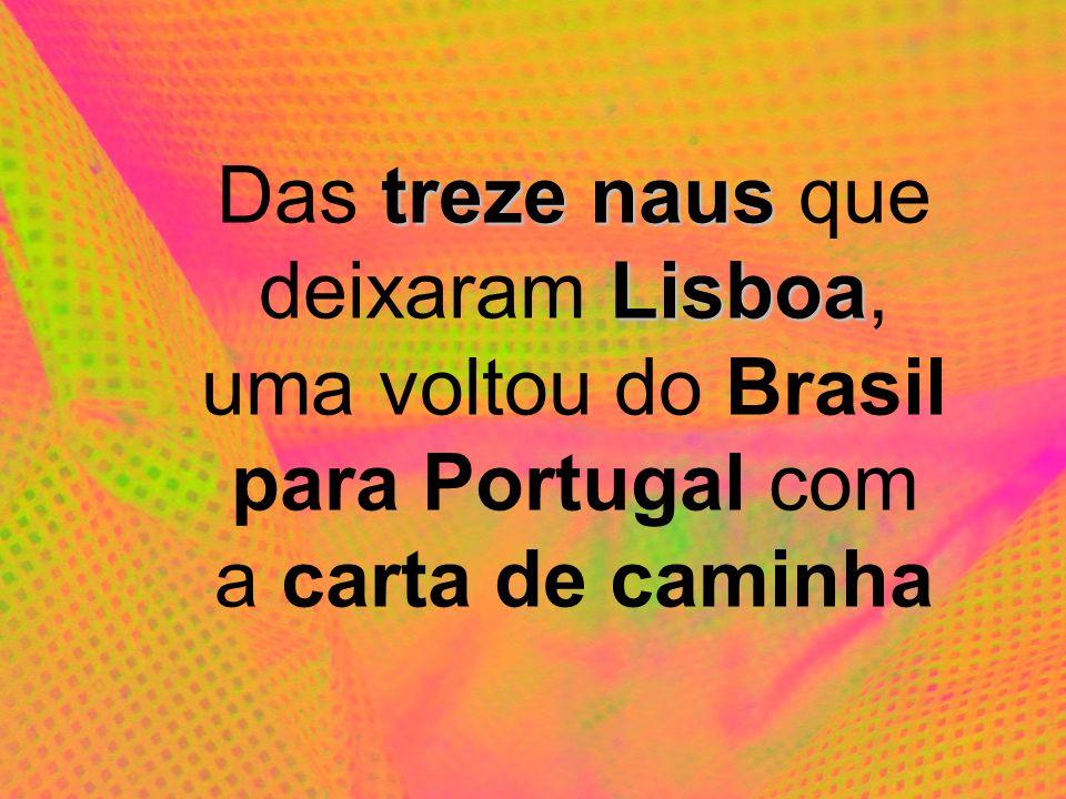Das treze naus que deixaram Lisboa, uma voltou do Brasil para Portugal com a carta de caminha