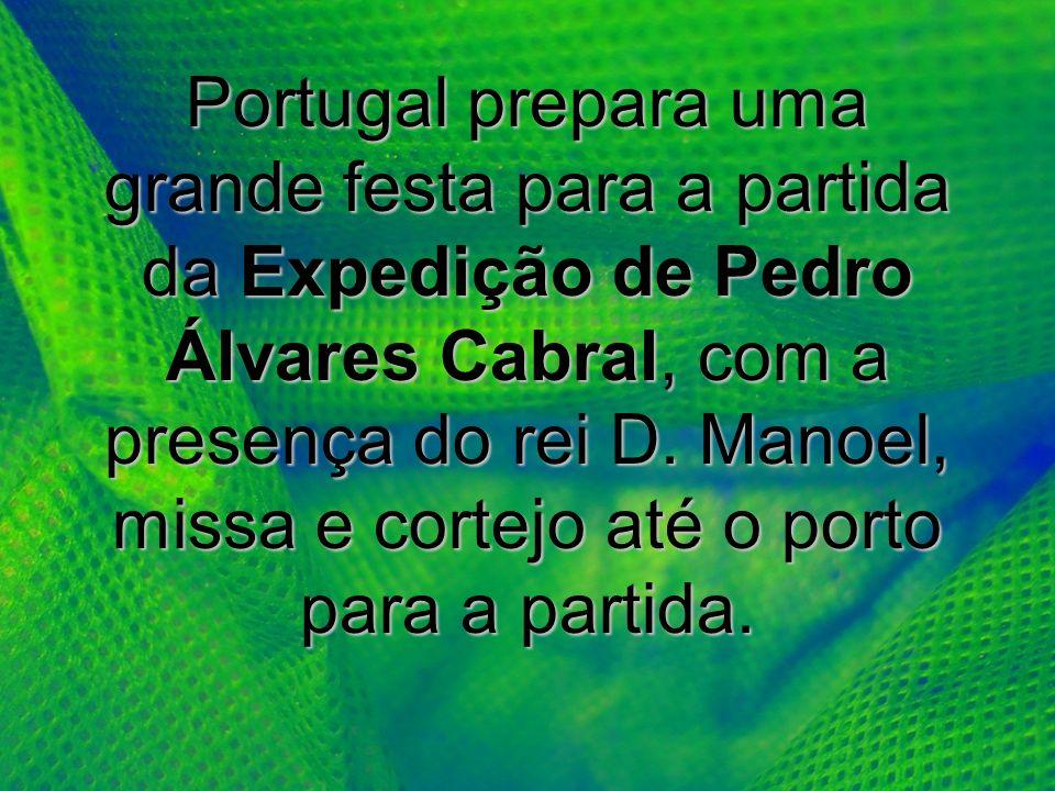 Portugal prepara uma grande festa para a partida da Expedição de Pedro Álvares Cabral, com a presença do rei D.