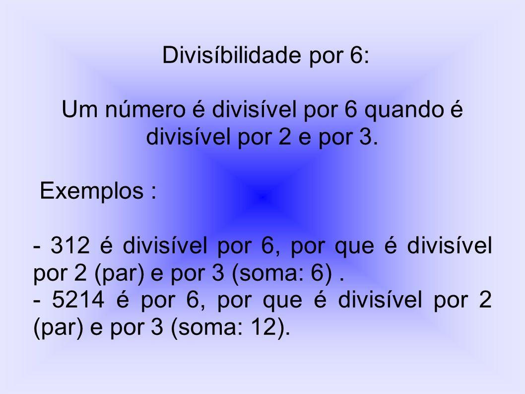 Um número é divisível por 6 quando é divisível por 2 e por 3.